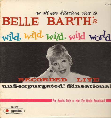 Barth, Belle - Belle Barth's Wild, Wild, Wild, Wild World - Recorded LIVE unSexpurated! Sinsational! - for adults only - not for Radio Braodcast (vinyl MONO LP record) - EX8/EX8 - LP Records