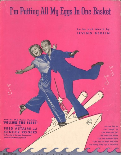 Berlin, Irving - I'm Putting All My Eggs In One Basket - Vintage SHEET MUSIC for the song made popular by Fred Astaire, featured in film -Follow The Fleet- - EX8/ - Sheet Music