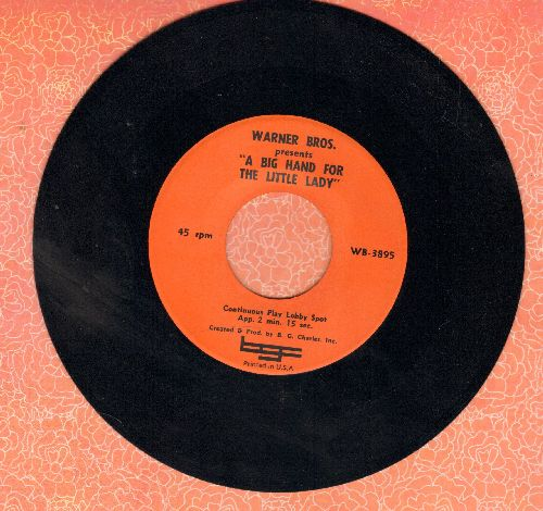 A Big Hand For The Little Lady - Warner Bros. Presents -A Big Hand For The Little Lady-  (continuous play Lobby Spot App. 2 min. 15 sec., advertising upcoming Warner Brothers Movie - RARE Promo record, never sold in stores!) - NM9/ - 45 rpm Records
