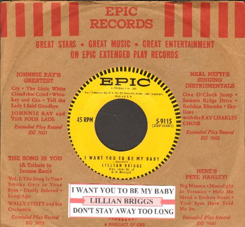 Briggs, Lillian - I Want You To Be My Baby/Don't Stay Away Too Long (with juke box label and vintage Epic company sleeve) - NM9/ - 45 rpm Records