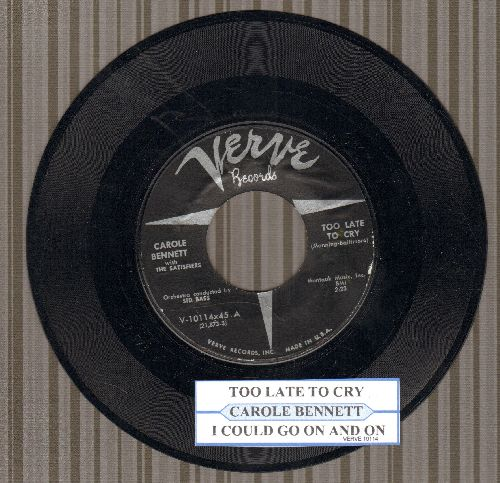 Bennett, Carole with the Satisfiers - Too Late To Cry/I Could Go On And On (with juke box label) - NM9/ - 45 rpm Records