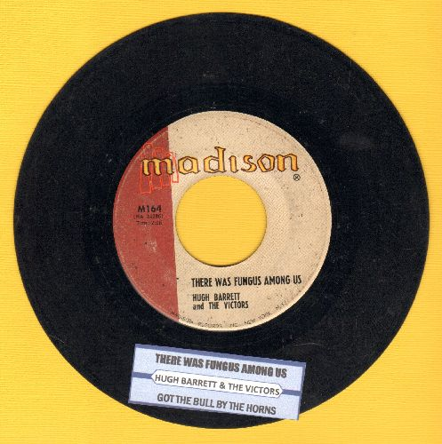 Barrett, Hugh & The Victors - There Was A Fungas Among Us/Got The Bull By The Horns (with juke box label) - VG7/ - 45 rpm Records