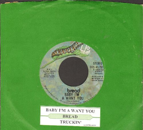 Bread - Baby I'm - A Want You/Truckin' (with juke box label and vintage Elektra company sleeve) - NM9/ - 45 rpm Records