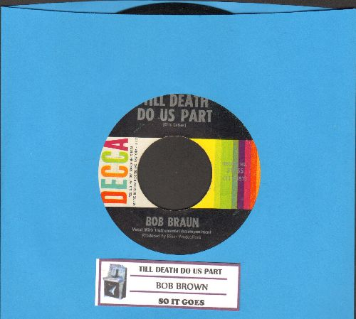 Braun, Bob - Till Death Do Us Part/So It Goes (with juke box label) - NM9/ - 45 rpm Records