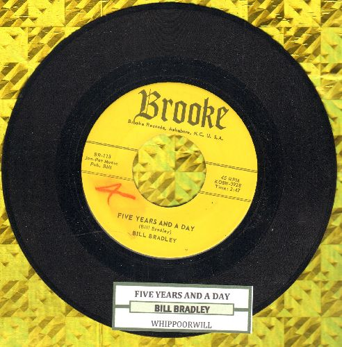Bradley, Bill - Five Years And A Day/Whipperwill (with juke box label) - NM9/ - 45 rpm Records