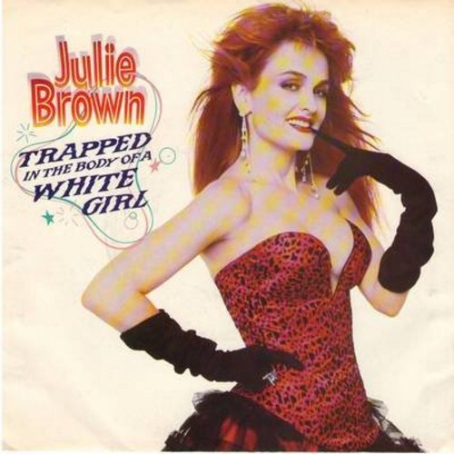 Brown, Julie - Trapped In The Body Of A White Girl (double-A-sided DJ advance copy with picture sleeve) - M10/NM9 - 45 rpm Records