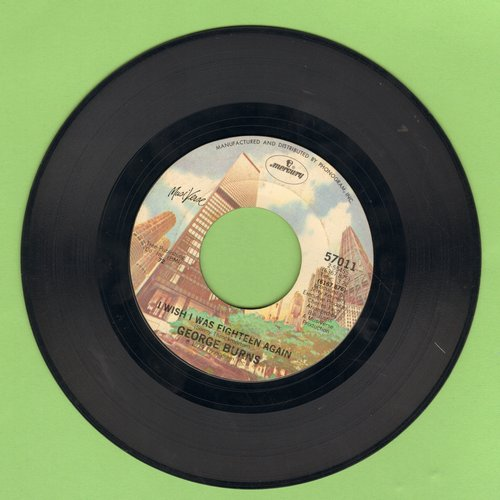 Burns, George - I Wish I Was Eighteen Again/One Of The Mysteries Of Life  - EX8/ - 45 rpm Records