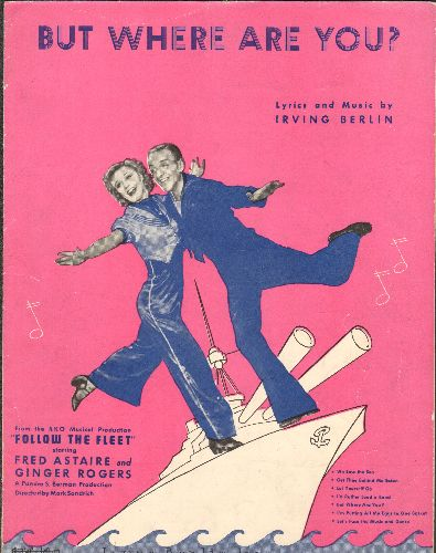Astaire, Fred & Ginger Rogers - But Where Are You? - SHEET MUSIC for the song featured in the 1936 film -Follow The Fleet- starring Fred Astaire and Ginger Rogers (this is SHEET MUSIC, not any other kind of media!) - VG7/ - Sheet Music