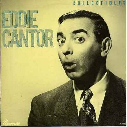Cantor, Eddie - Eddie Cantor: If You Knew Susie (Like I Know Susie), Yes Sir That's My Baby, Makin' Whoopee, Ma (He's Making Eyes At Me), Ida Sweet As Apple Cider (re-issue of Vintage 1940s recordings) - M10/NM9 - LP Records