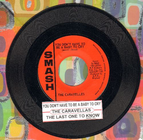 Caravelles - You Don't Have To Be A Baby To Cry/The Last One To Know (with juke box label) - NM9/ - 45 rpm Records