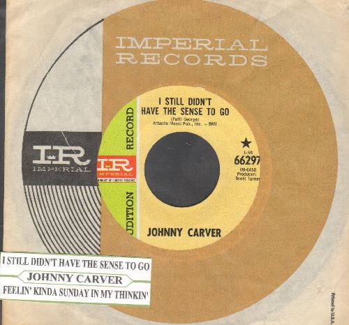 Carver, Johnny - I Still Didn't Have The Sense To Go/Feelin' Kinda Sunday In My Thinkin' (DJ advance pressing with juke box label and Imperial company sleeve) - EX8 / - 45 rpm Records