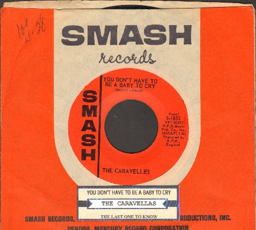 Caravelles - You Don't Have To Be A Baby To Cry/The Last One To Know (with juke box label and Smash company sleeve) - NM9/ - 45 rpm Records