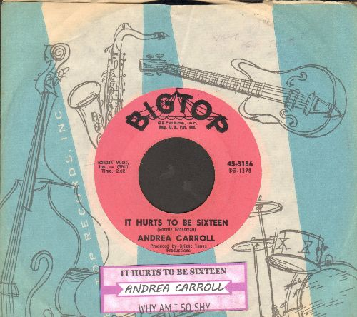 Carroll, Andrea - It Hurts To Be Sixteen/Why Am I So Shy (NICE condition with juke box label and RARE Big-Top company sleeve) - NM9/ - 45 rpm Records