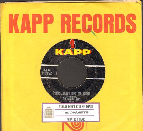 Charmettes - Please Don't Kiss Me Again/What Is A Tear (with juke box label and vintage Kapp company sleeve) - VG7/ - 45 rpm Records