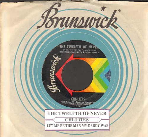 Chi-Lites - The Twelfth Of Never/Let Me Be The Man My Daddy Was (with juke box label and vintage Brunswick company sleeve) - EX8/ - 45 rpm Records