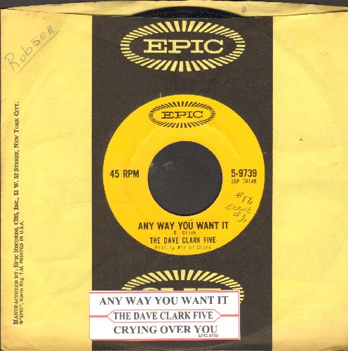 Clark, Dave Five - Any Way You Want It/Crying Over You (with juke box label and Epic company sleeve) - EX8/ - 45 rpm Records