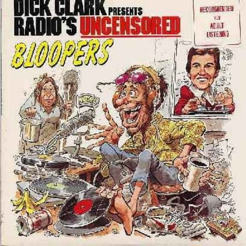 Clark, Dick - Dick Clark Presents Radio's Uncensored Bloopers - Hilarious collection of all-time funniest blunders aired live on radio Stations all across America. Includes the classic -It Happened In Hollywood- FOR MATURE AUDIENCES! (Vinyl STEREO LP reco