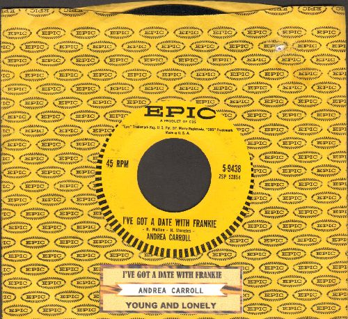 Carroll, Andrea - I've Got A Date With Frankie/Young And Lonely (with juke box label and Epic company sleeve) - NM9/ - 45 rpm Records