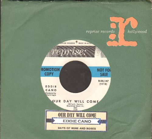 Cano, Eddie - Our Day Will Come/Days Of Wine And Roses (DJ advance pressing with juke box label and company sleeve) - NM9/ - 45 rpm Records