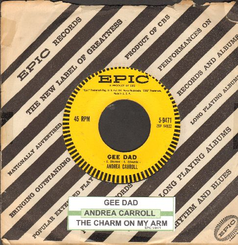 Carroll, Andrea - Gee Dad/The Charm On My Arm (with juke box label and vintage Epic company sleeve) - EX8/ - 45 rpm Records