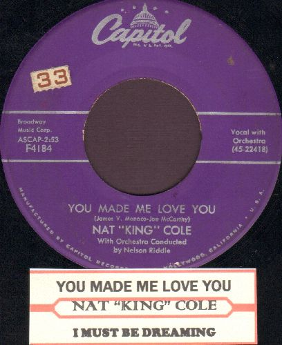 Cole, Nat King - You Made Me Love You/I Must Be Dreaming (with juke box label) - VG7/ - 45 rpm Records