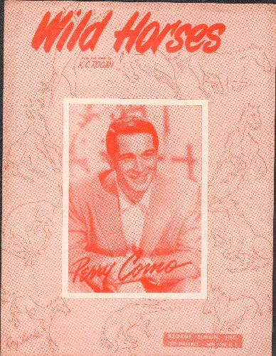 Como, Perry - Wild Horses - Original SHEET MUSIC for the song made popular by Perry Como. NICE piece of Music Nostalgia! (THIS IS SHEET MUSIC, NOT ANY OTHER KIND OF MEDIA! SHIPPED AT SAME RATE AS 45rpm RECOD, COMES IN PROTECTIVE PLASTIC SLEEVE) - VG7/ - S