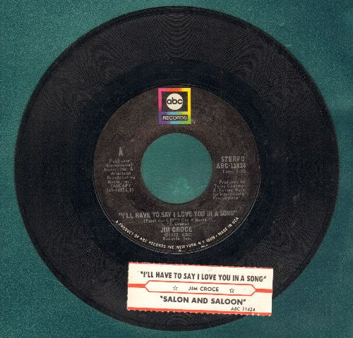 Croce, Jim - I'll Have To Say I Love You In A Song/Salon And Saloon (with juke box label) - NM9/ - 45 rpm Records
