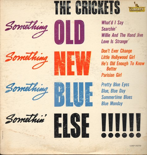 Crickets - Something Old, Something New, Something Blue, Something Else!: Love Is Strange, Pretty Blue Eyes, What'd I Say, Summertime Blues, Willie And The Hand Jive, Blue Monday (Vinyl MONO LP record) - VG7/VG7 - LP Records