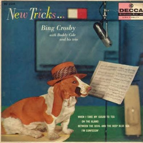 Crosby, Bing with Buddy Cole & His Trio - New Tricks: When I Take My Sugar To Tea/On The Alamo/I'm Confessin'/Between The Devil And The Deep Blue Sea (Vinyl EP record with picture cover) - NM9/EX8 - 45 rpm Records