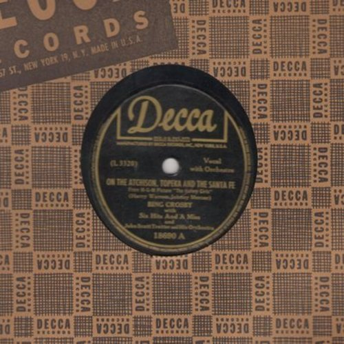 Crosby, Bing & Six Hits & A Miss - On The Atchison, Topeka And The Santa Fe/I'd Rather Be Me (10 inch 78rpm record with vintage Decca company sleeve) - VG7/ - 78 rpm