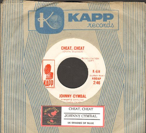 Cymbal, Johnny - Cheat, Cheat/16 Shades Of Blue (RARE DJ advance pressing with Kapp company sleeve and juke box label) - NM9/ - 45 rpm Records