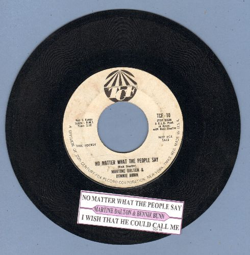 Dalton, Martine & Bennie Bunn - No Matter What The People Say/I Wish That He Would Call Me (DJ advance pressing with juke box label) - EX8/ - 45 rpm Records
