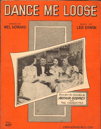 Godfrey, Arthur with The Chordettes - Dance Me Loose - Vintage SHEET MUSIC for the song made popular by Arthur Godfrey with The Chordettes (NICE cover portrait featuring the legendary Girl Group with Arthur Godfrey!) - VG7/ - Sheet Music