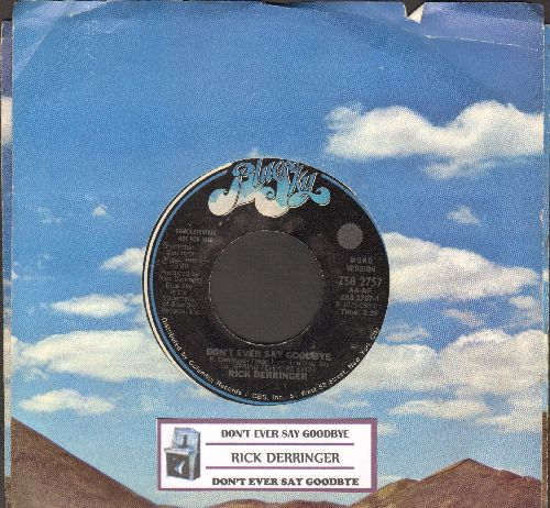 Derringer, Rick - Don't Ever Say Goodbye (double-A-sided DJ advance pressing with company sleeve and juke box label) - NM9/ - 45 rpm Records