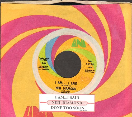 Diamond, Neil - I Am…I Said/Done Too Soon (with juke box label and Uni company sleeve) - NM9/ - 45 rpm Records