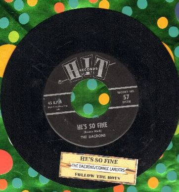 Dacrons - He's So Fine/Follow The Boys (by Connie Landers on flip-side) (contemporary cover versions of hits, with juke box label) - EX8/ - 45 rpm Records