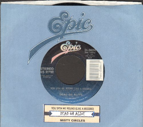 Dead Or Alive - You Spin Me Round (Like A Record)/Misty Circles (with juke box label and Epic company sleeve) - NM9/ - 45 rpm Records