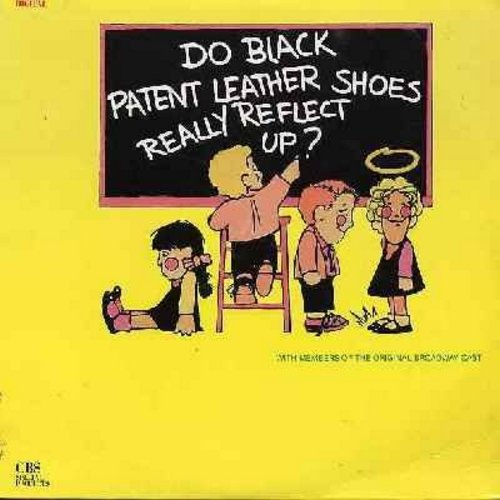 Do Black Patent Lether Shoes Really Reflect Up? - Do Black Patent Leather Shoes Really Reflect Up? - Original Cast Recording of the Acclaimed Musical fondly reflecting back on  Catholic School memories during the Vintage Rock & Roll Years. (vinyl STEREO L