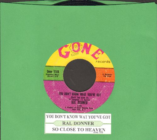 Donner, Ral - You Don't Know What You've Got/So Close To Heaven (with juke box label) - EX8/ - 45 rpm Records