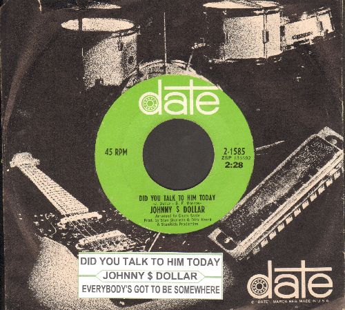 Dollar, Johnny - Did You Talk To Him Today/Everybody's Got To Be Somewhere (with RARE Date company sleeve and juke box label) - NM9/ - 45 rpm Records