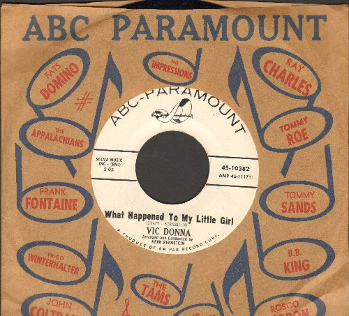 Donna, Vic - What Happened To My Little Girl/Everytime (MINT condition DJ advance pressing with vintage ABC-Paramount company sleeve) - M10/ - 45 rpm Records