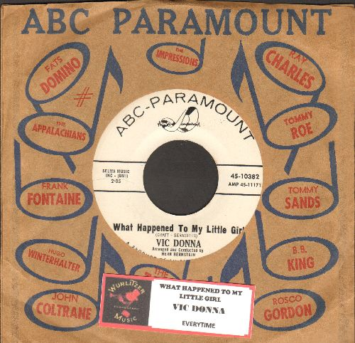 Donna, Vic - What Happened To My Little Girl/Everytime (MINT condition DJ advance pressing with vintage ABC-Paramount company sleeve and juke box label) - M10/ - 45 rpm Records