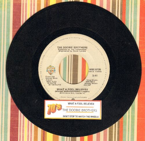Doobie Brothers - What A Fool Believes/Don't Stop To Watch The Wheels (with juke box label) - EX8/ - 45 rpm Records