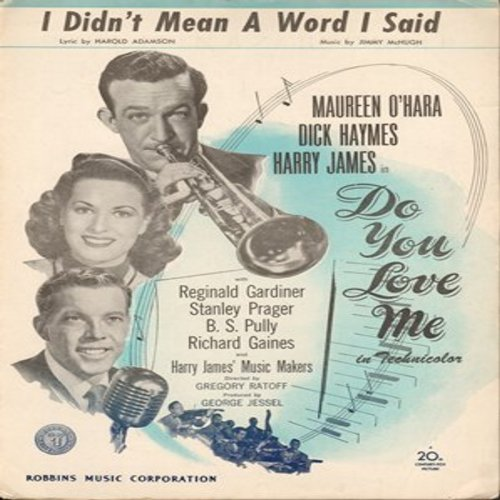 James, Harry - I Didn't Mean A Word I Said - Vintage SHEET MUSIC for the song featured in the 1945 film -Do You Love Me- Starring Maureen O'Hara and Dick Haymes (This is SHEET MUSIC, not any other kind of media!) - EX8/ - Sheet Music