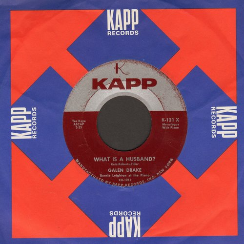 Drake, Galen - What Is A Husband?/What Is A Wife (spoken words novelty, with vintage Kapp company sleeve) - EX8/ - 45 rpm Records