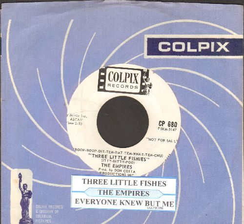 Empires - Three Little Fishies/Everyone Knew But Me (DJ advance pressing with juke box label and Colpix company sleeve) - NM9/ - 45 rpm Records