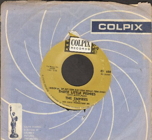 Empires - Three Little Fishies (Boop-Boop-Dit-Tem-Dat-Tem-What-Tem-Chu)/Everyone Knew But Me (with Colpix company sleeve) - NM9/ - 45 rpm Records