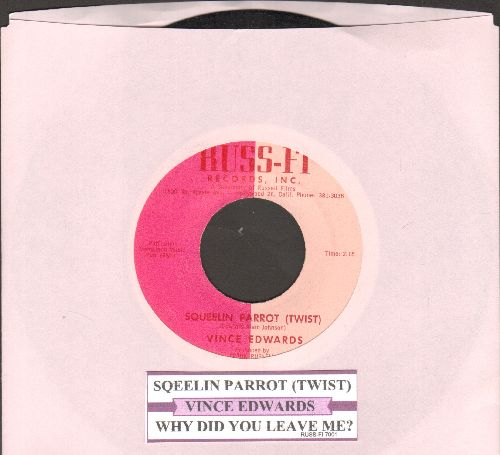 Edwards, Vince - Squeelin Parrot (Twist) (FANTASTIC up-beat Twist-Novelty!)/Why Did You Leave Me? (with juke box label) - NM9/ - 45 rpm Records