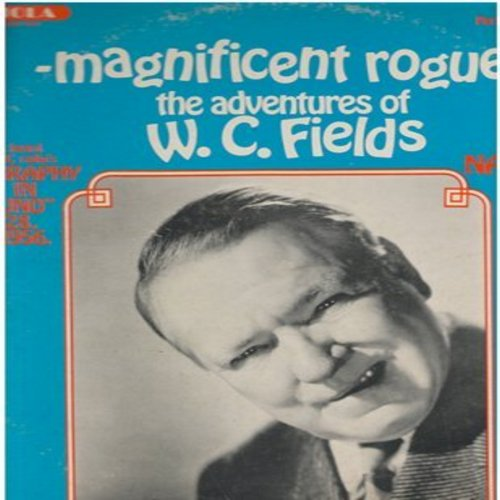 Fields, W. C. - Magnificent Rogue - The Adventures Of W. C. Fields, exactly as heard on NBC Radio's Biography In Sound, 02-28-1956, Narrated By Fred Allen (Vinyl LP record) - EX8/VG6 - LP Records