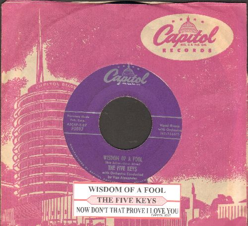 Five Keys - Wisdom Of A Fool/Now Don't That Prove I Love You (with juke box label and Capitol company sleeve) - VG7/ - 45 rpm Records